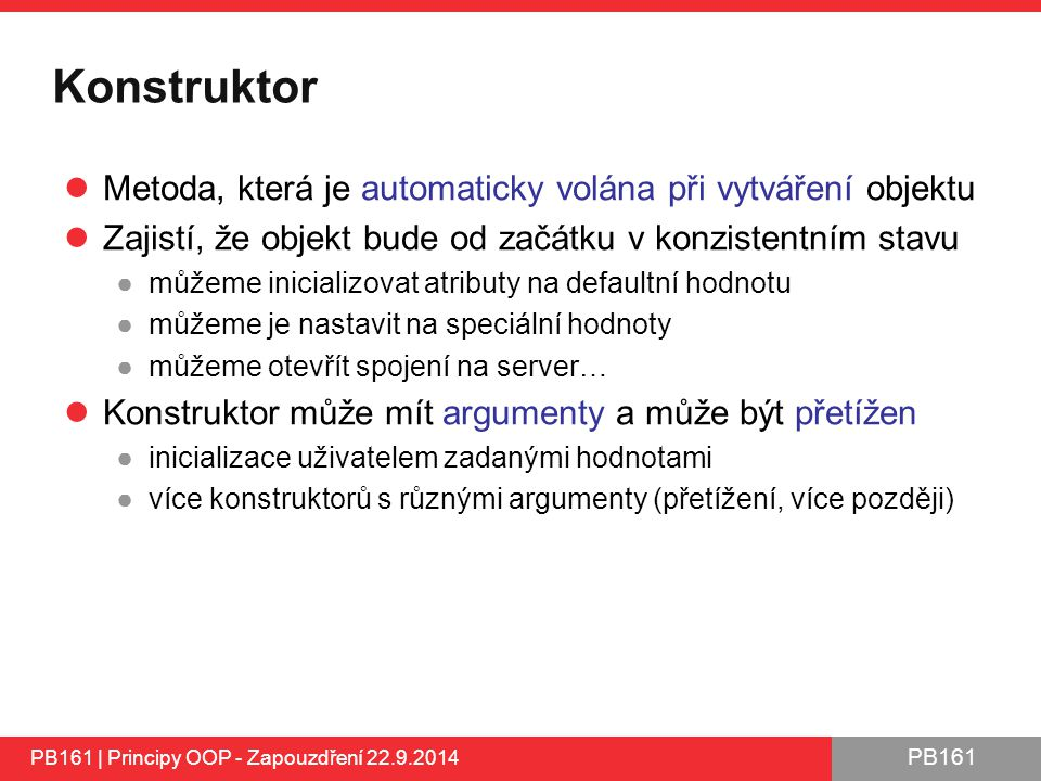 Konstruktor Metoda, která je automaticky volána při vytváření objektu