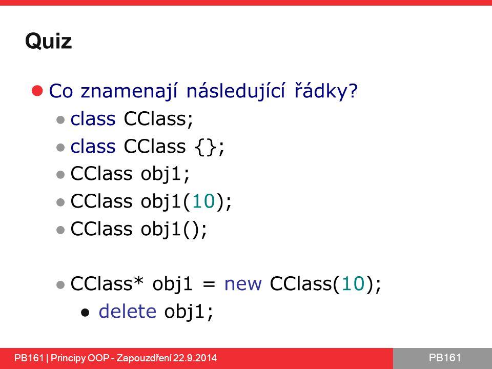 Quiz Co znamenají následující řádky class CClass; class CClass {};