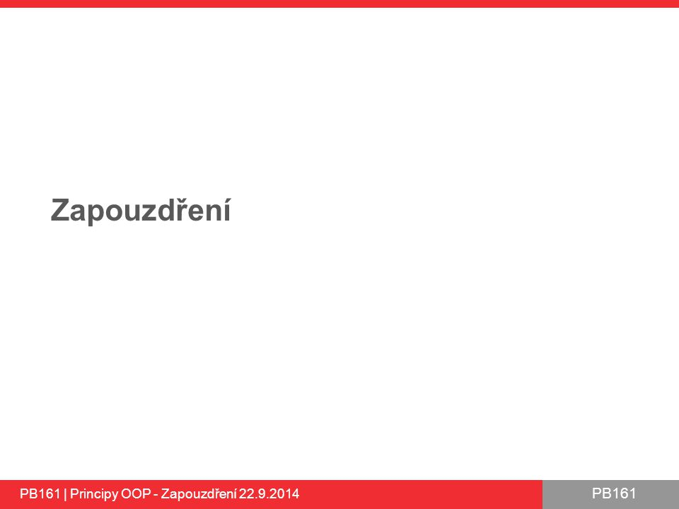 Zapouzdření PB161 | Principy OOP - Zapouzdření 22.9.2014