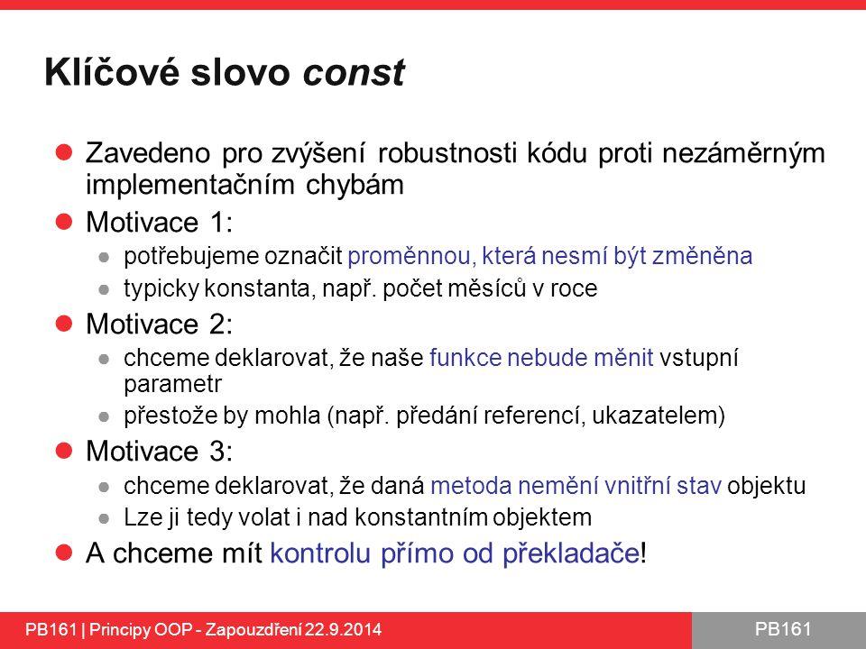Klíčové slovo const Zavedeno pro zvýšení robustnosti kódu proti nezáměrným implementačním chybám. Motivace 1:
