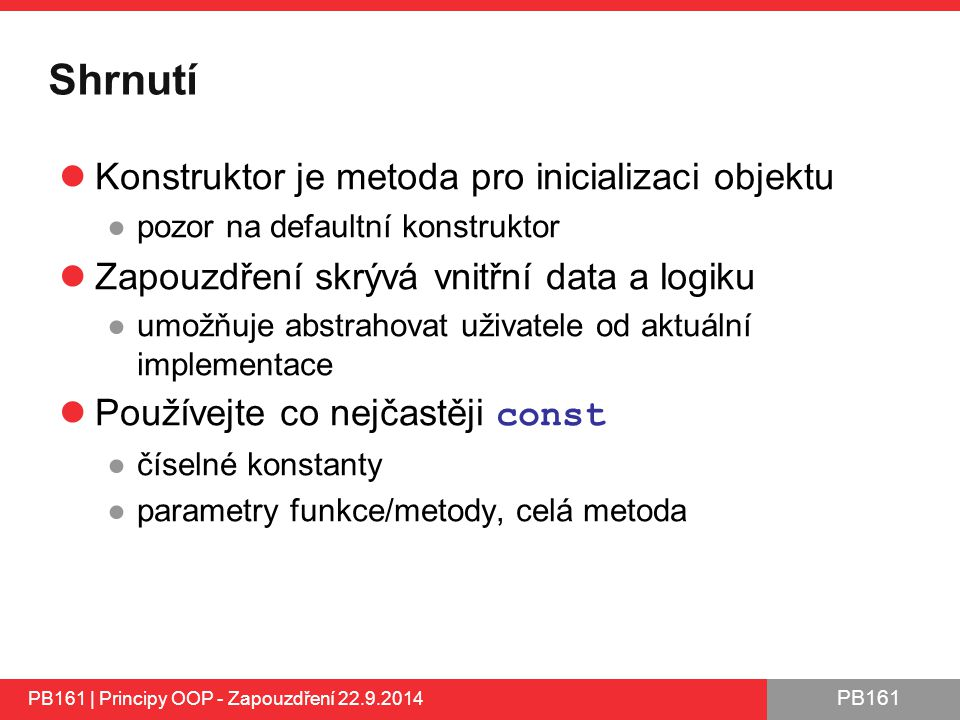 Shrnutí Konstruktor je metoda pro inicializaci objektu