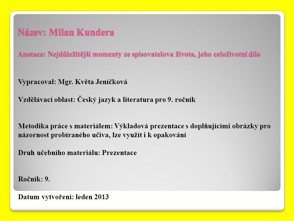Název: Milan Kundera Anotace: Nejdůležitější momenty ze spisovatelova života, jeho celoživotní dílo
