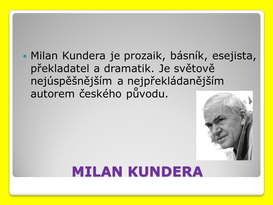 Milan Kundera je prozaik, básník, esejista, překladatel a dramatik