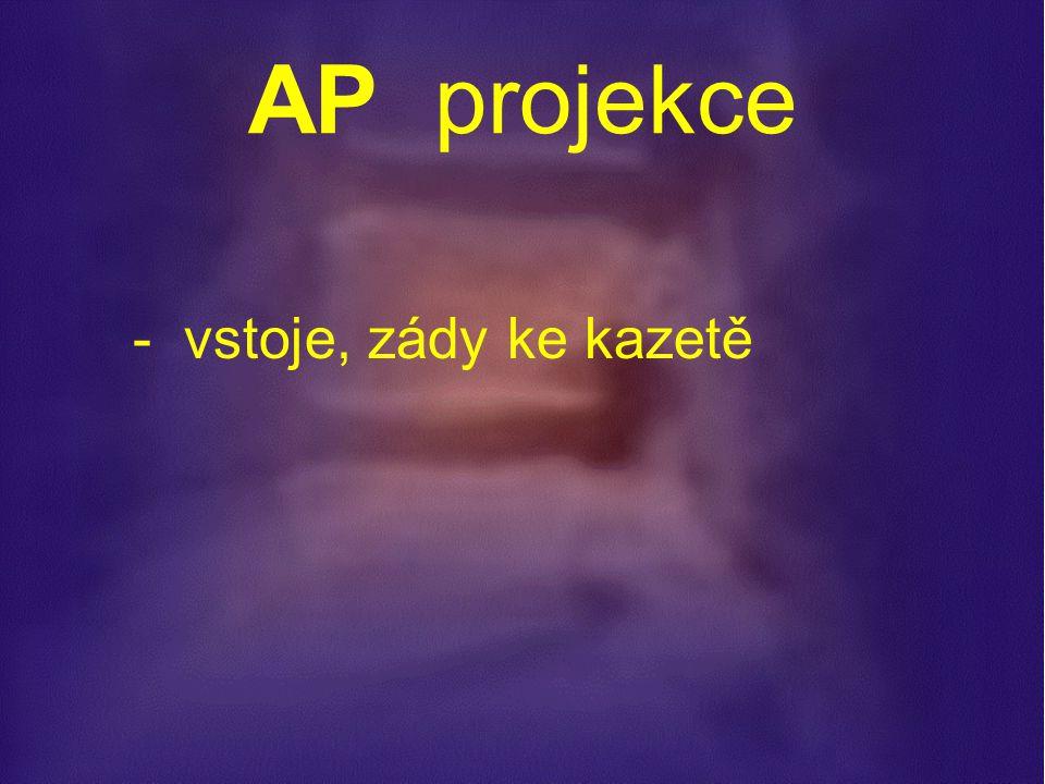 AP projekce - vstoje, zády ke kazetě