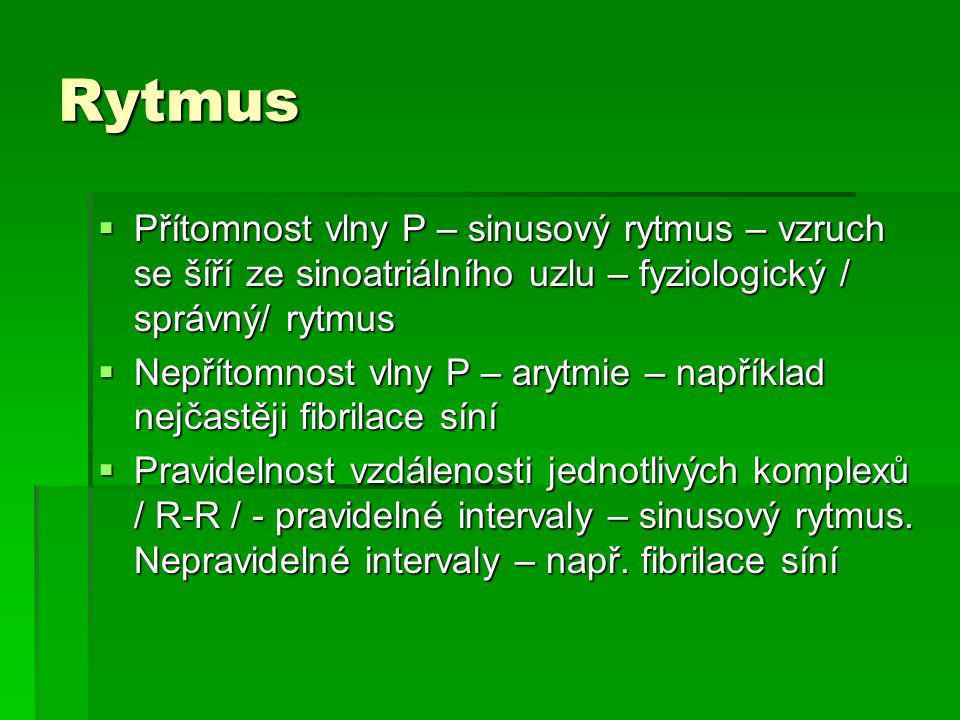 Rytmus Přítomnost vlny P – sinusový rytmus – vzruch se šíří ze sinoatriálního uzlu – fyziologický / správný/ rytmus.
