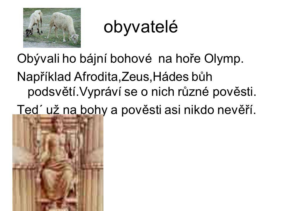 obyvatelé Obývali ho bájní bohové na hoře Olymp.