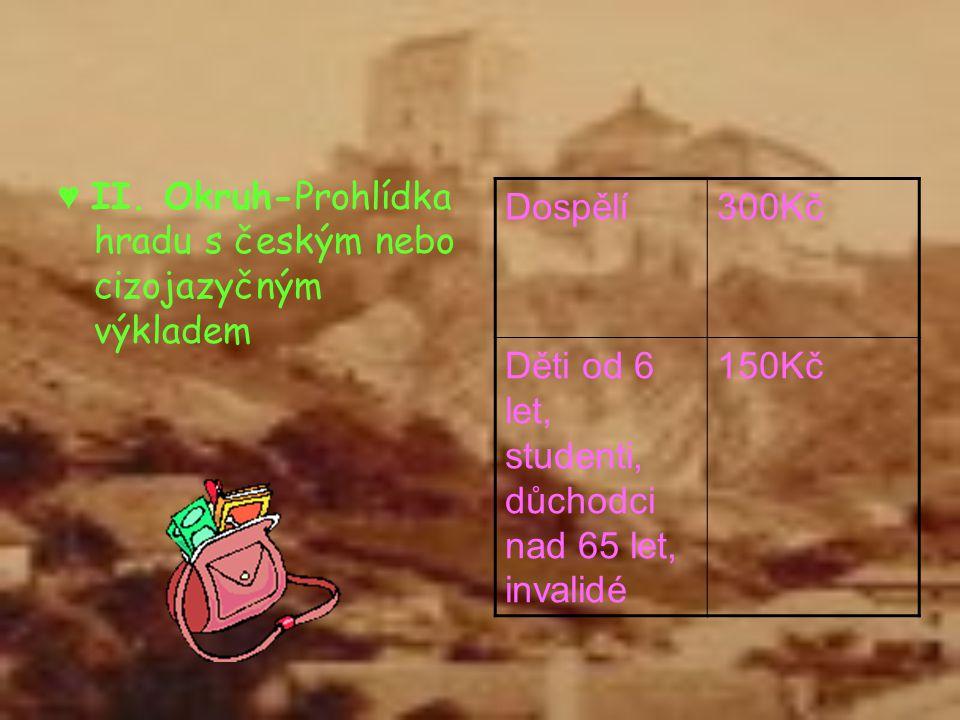 ♥ II. Okruh-Prohlídka hradu s českým nebo cizojazyčným výkladem