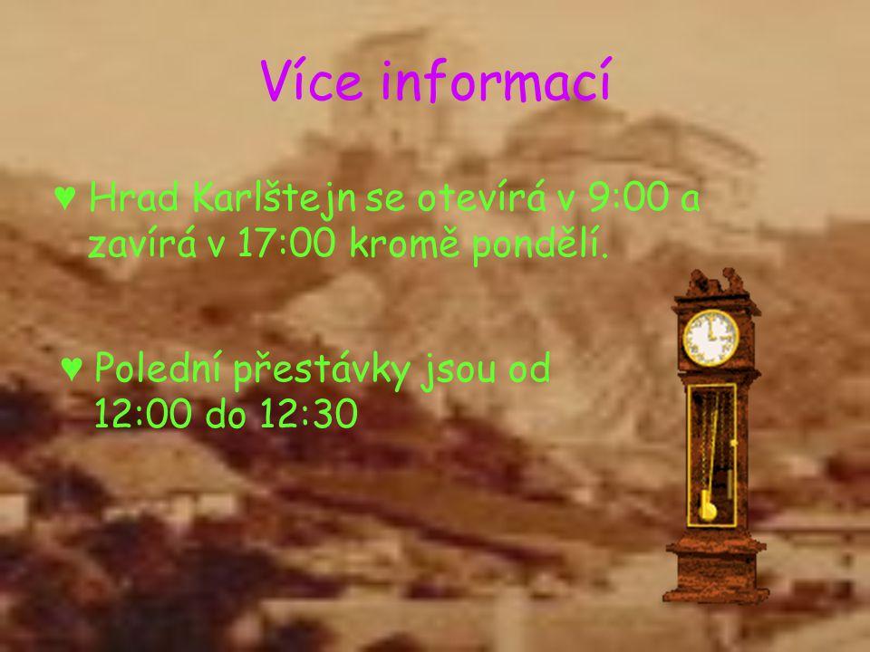 Více informací ♥ Hrad Karlštejn se otevírá v 9:00 a zavírá v 17:00 kromě pondělí.
