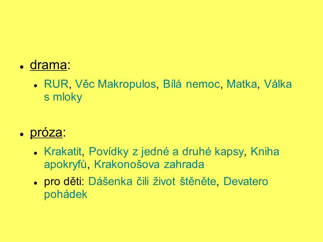 drama: próza: RUR, Věc Makropulos, Bílá nemoc, Matka, Válka s mloky