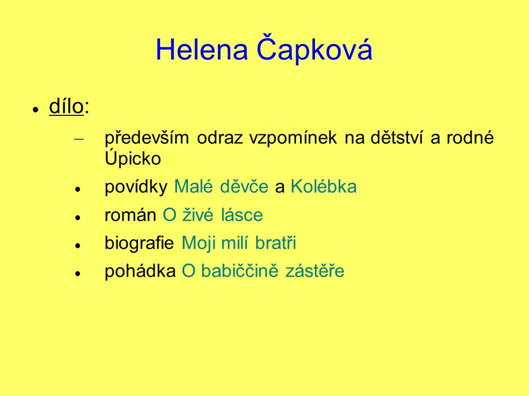 Helena Čapková dílo: především odraz vzpomínek na dětství a rodné Úpicko. povídky Malé děvče a Kolébka.