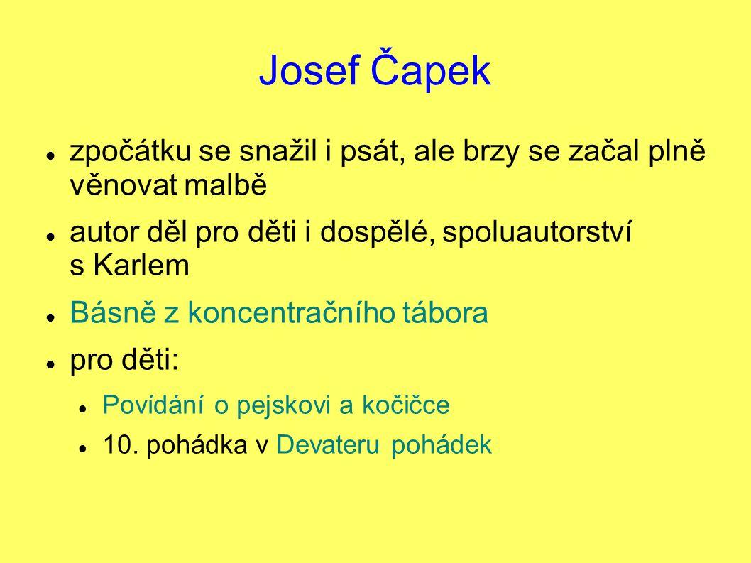 Josef Čapek zpočátku se snažil i psát, ale brzy se začal plně věnovat malbě. autor děl pro děti i dospělé, spoluautorství s Karlem.