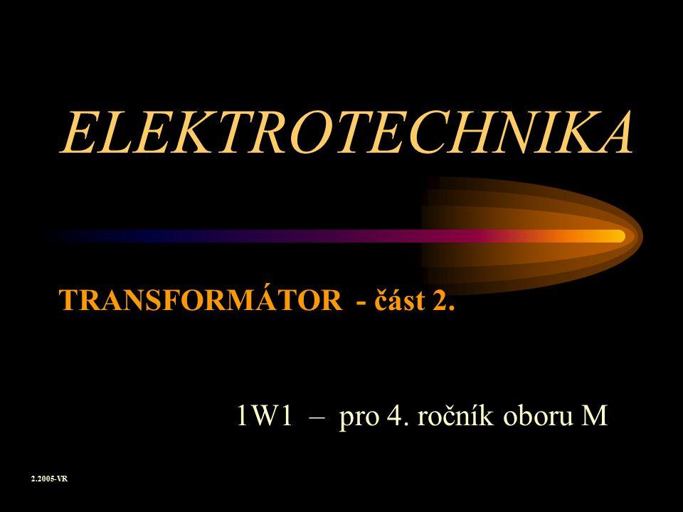ELEKTROTECHNIKA TRANSFORMÁTOR - část 2. 1W1 – pro 4. ročník oboru M