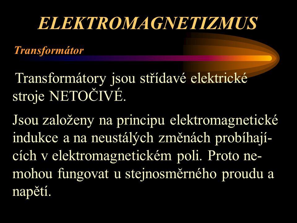ELEKTROMAGNETIZMUS Transformátor. Transformátory jsou střídavé elektrické stroje NETOČIVÉ.
