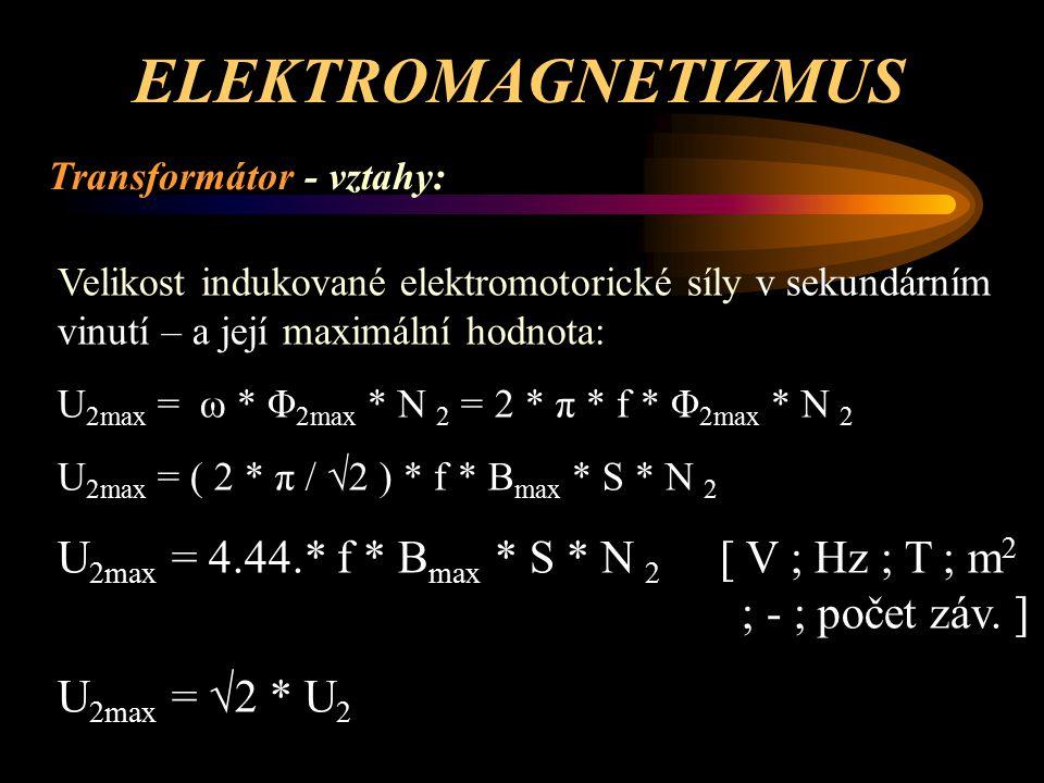 ELEKTROMAGNETIZMUS Transformátor - vztahy: Velikost indukované elektromotorické síly v sekundárním vinutí – a její maximální hodnota: