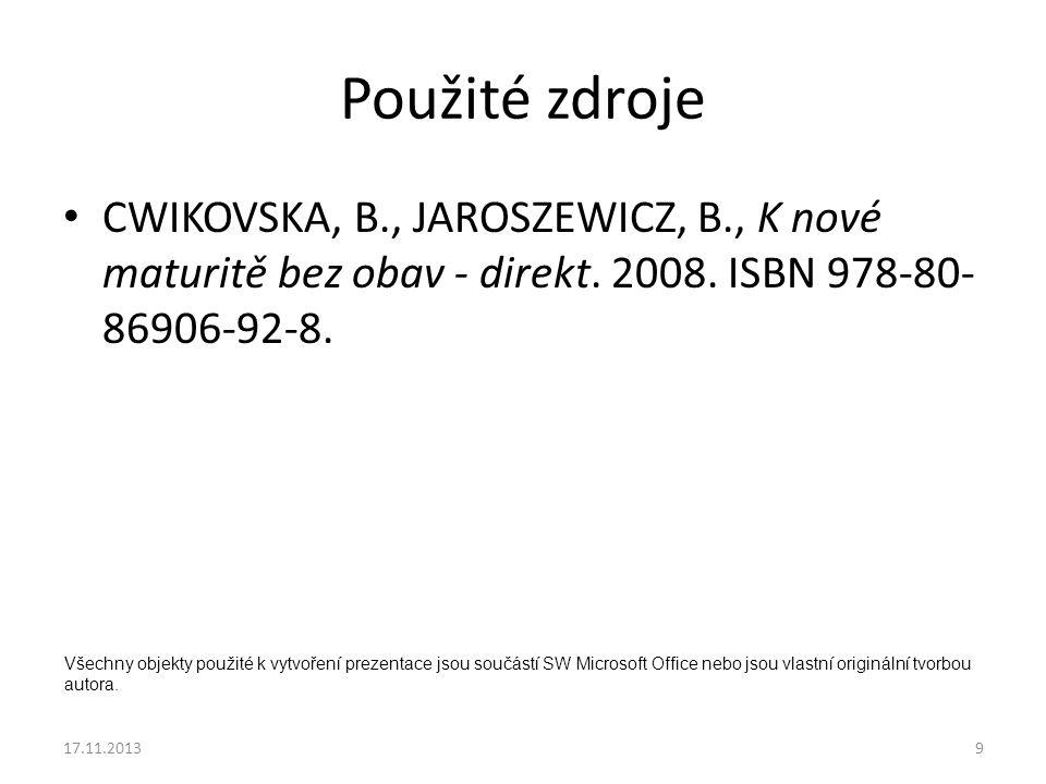 Použité zdroje CWIKOVSKA, B., JAROSZEWICZ, B., K nové maturitě bez obav - direkt. 2008. ISBN 978-80-86906-92-8.