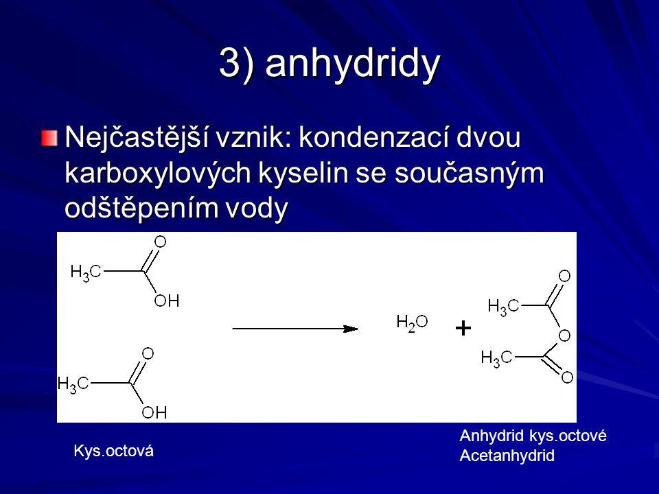 3) anhydridy Nejčastější vznik: kondenzací dvou karboxylových kyselin se současným odštěpením vody.