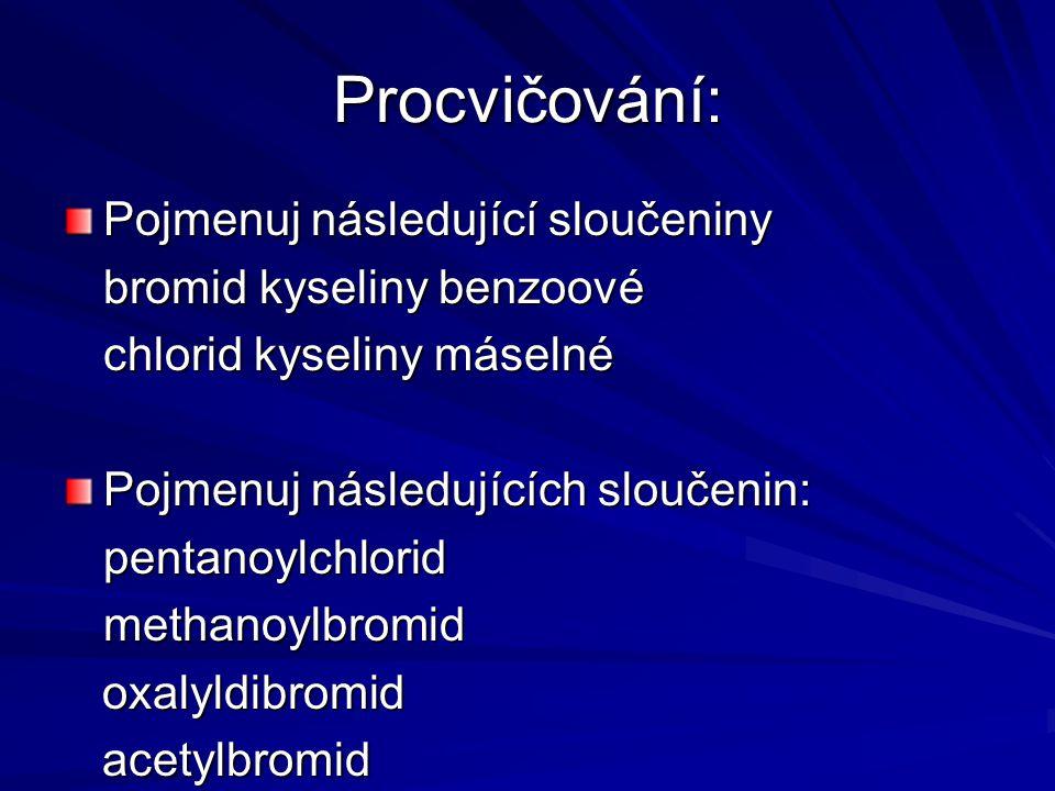 Procvičování: Pojmenuj následující sloučeniny bromid kyseliny benzoové