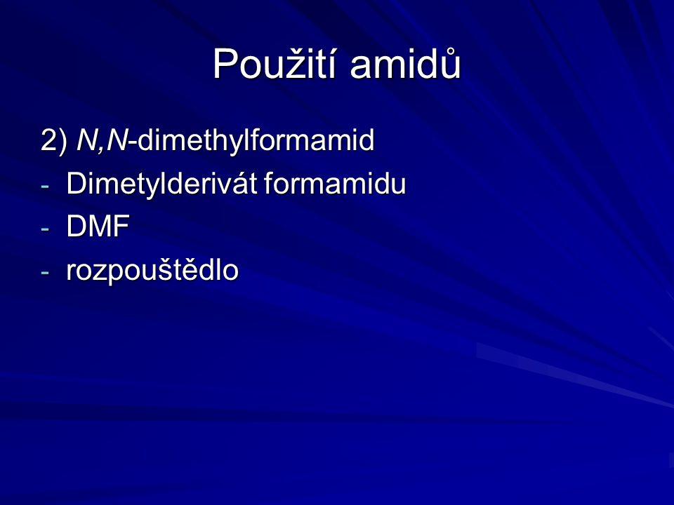 Použití amidů 2) N,N-dimethylformamid Dimetylderivát formamidu DMF