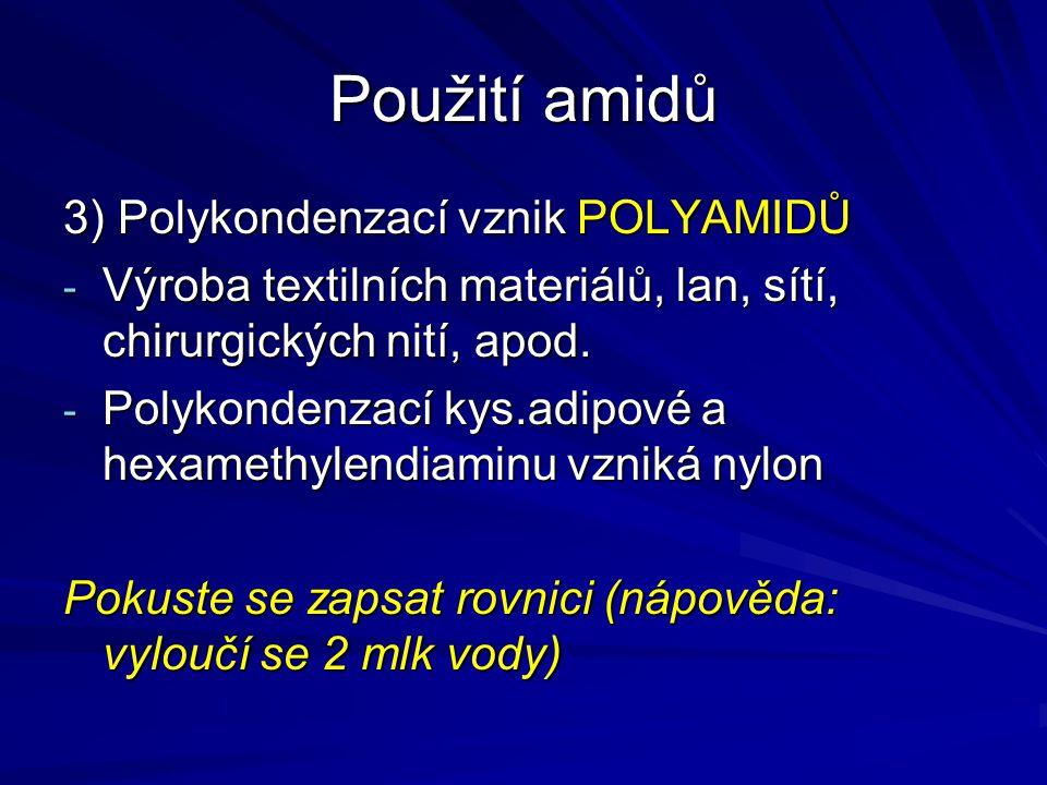Použití amidů 3) Polykondenzací vznik POLYAMIDŮ