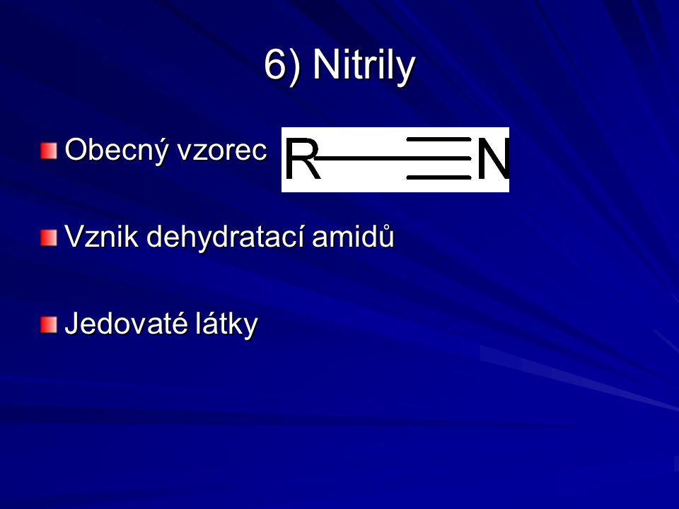 6) Nitrily Obecný vzorec Vznik dehydratací amidů Jedovaté látky