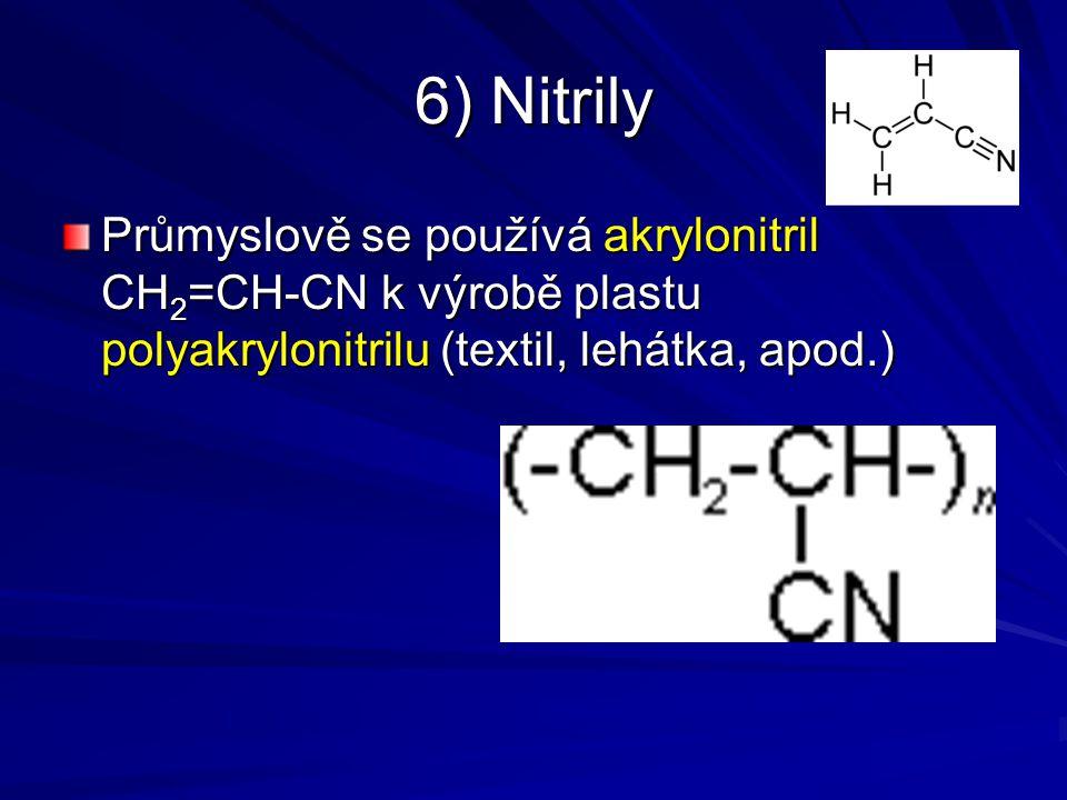 6) Nitrily Průmyslově se používá akrylonitril CH2=CH-CN k výrobě plastu polyakrylonitrilu (textil, lehátka, apod.)