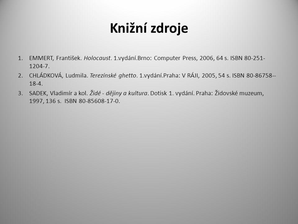 Knižní zdroje EMMERT, František. Holocaust. 1.vydání.Brno: Computer Press, 2006, 64 s. ISBN 80-251-1204-7.