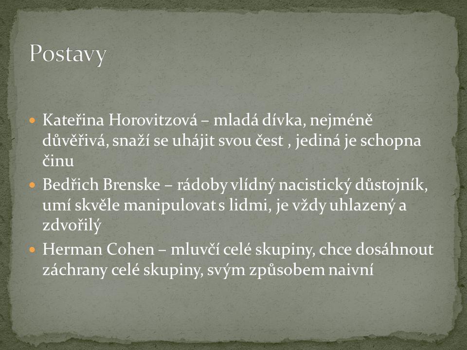 Postavy Kateřina Horovitzová – mladá dívka, nejméně důvěřivá, snaží se uhájit svou čest , jediná je schopna činu.