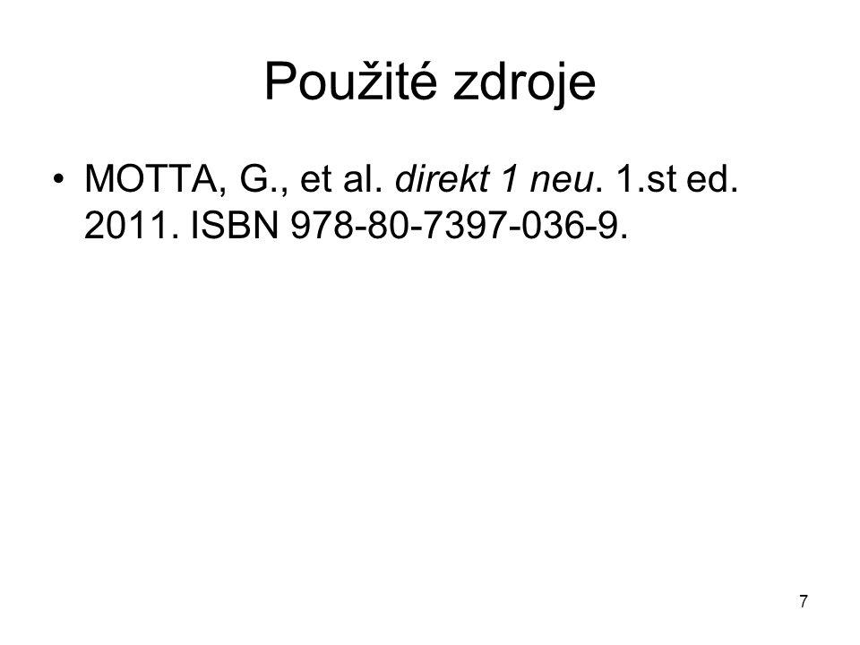 Použité zdroje MOTTA, G., et al. direkt 1 neu. 1.st ed. 2011. ISBN 978-80-7397-036-9.