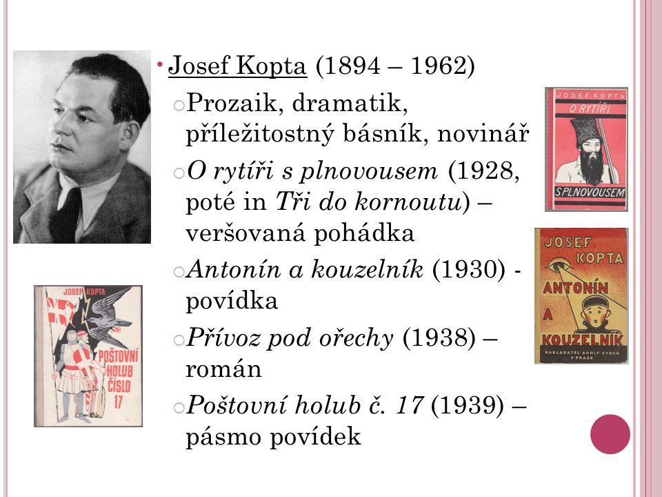 Josef Kopta (1894 – 1962) Prozaik, dramatik, příležitostný básník, novinář.