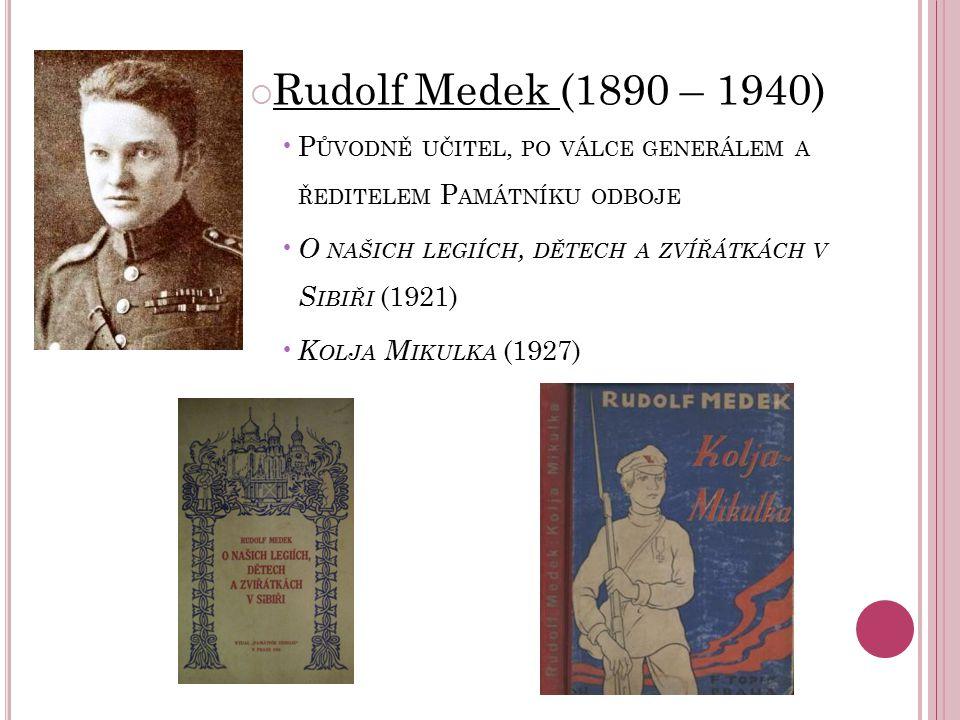 Rudolf Medek (1890 – 1940) Původně učitel, po válce generálem a ředitelem Památníku odboje. O našich legiích, dětech a zvířátkách v Sibiři (1921)