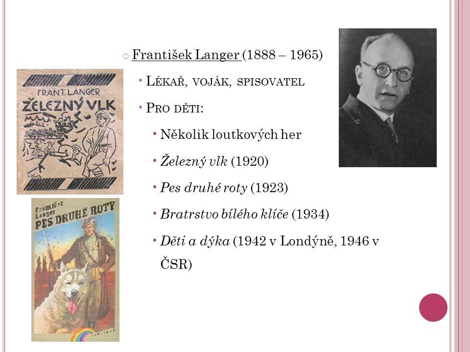 František Langer (1888 – 1965) Lékař, voják, spisovatel. Pro děti: Několik loutkových her. Železný vlk (1920)