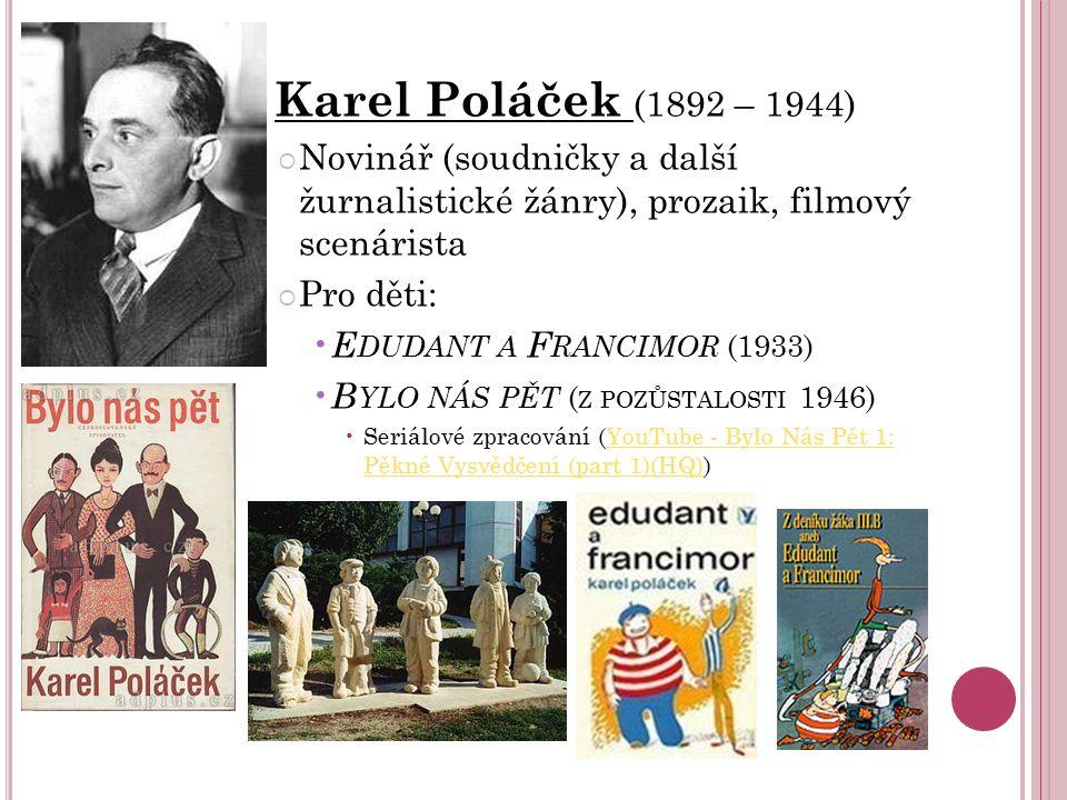 Karel Poláček (1892 – 1944) Novinář (soudničky a další žurnalistické žánry), prozaik, filmový scenárista.