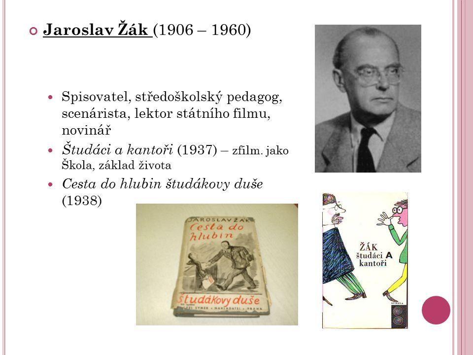 Jaroslav Žák (1906 – 1960) Spisovatel, středoškolský pedagog, scenárista, lektor státního filmu, novinář.