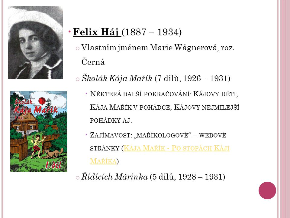 Felix Háj (1887 – 1934) Vlastním jménem Marie Wágnerová, roz. Černá