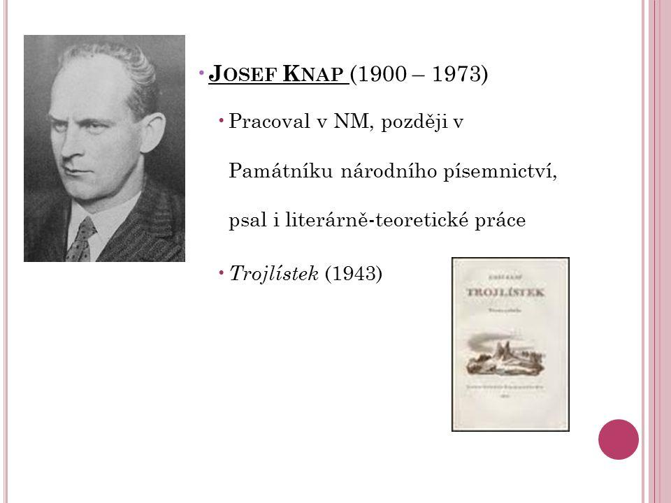 Josef Knap (1900 – 1973) Pracoval v NM, později v Památníku národního písemnictví, psal i literárně-teoretické práce.