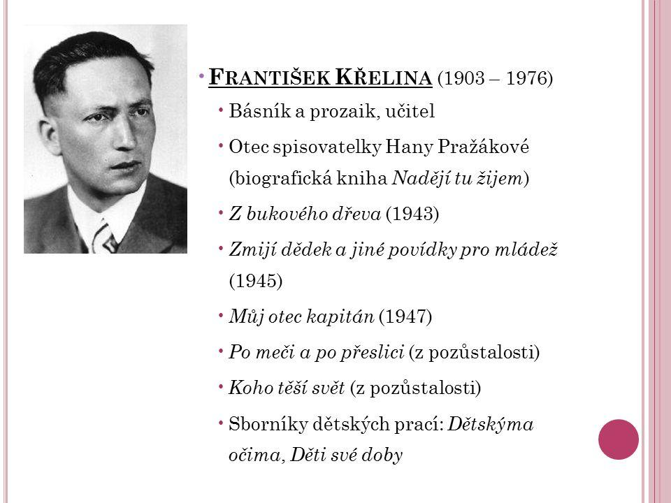 František Křelina (1903 – 1976) Básník a prozaik, učitel