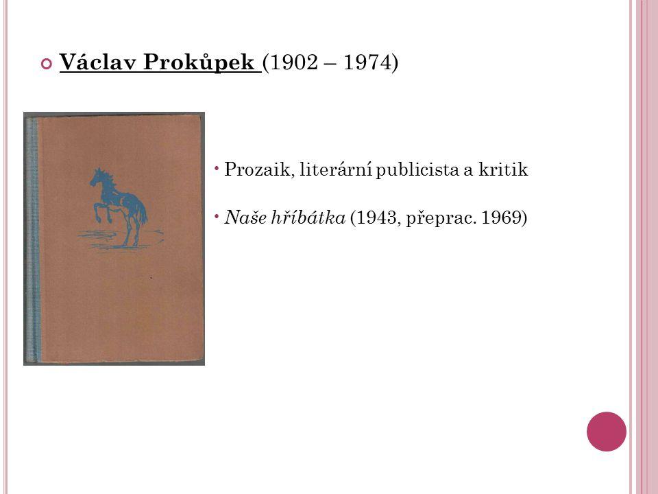 Václav Prokůpek (1902 – 1974) Prozaik, literární publicista a kritik