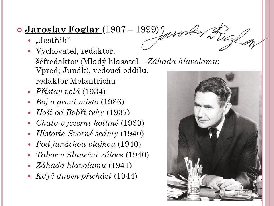 """Jaroslav Foglar (1907 – 1999) """"Jestřáb Vychovatel, redaktor,"""