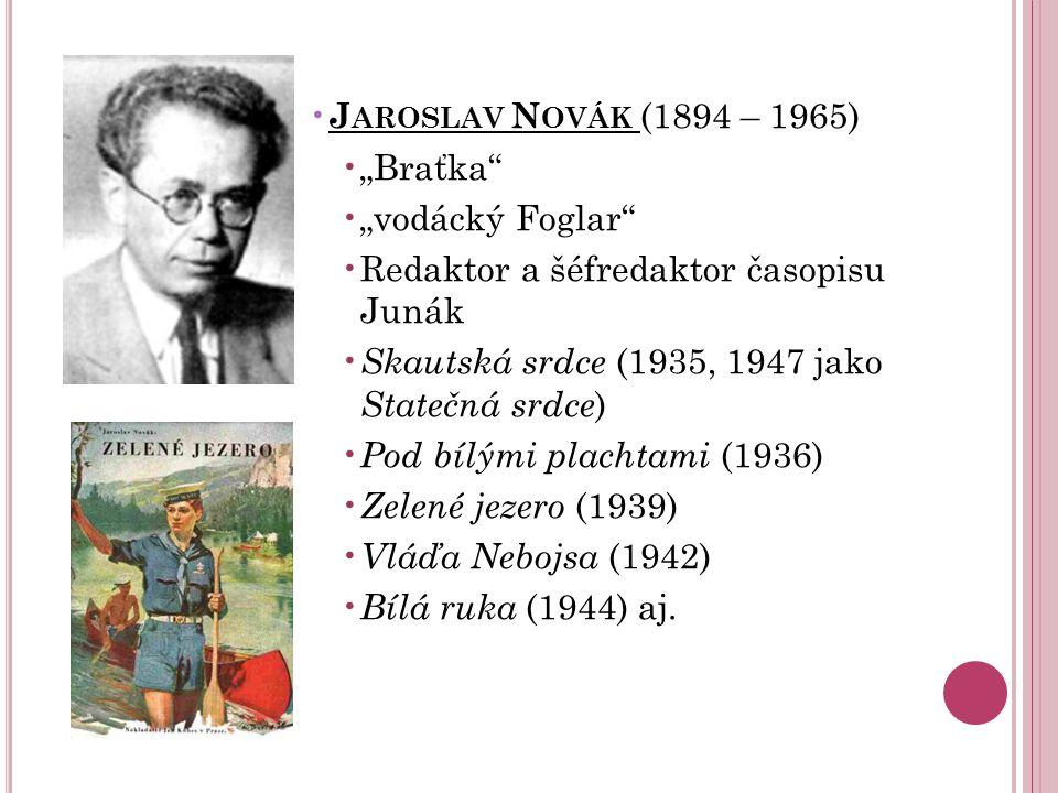 """Jaroslav Novák (1894 – 1965) """"Braťka """"vodácký Foglar Redaktor a šéfredaktor časopisu Junák. Skautská srdce (1935, 1947 jako Statečná srdce)"""