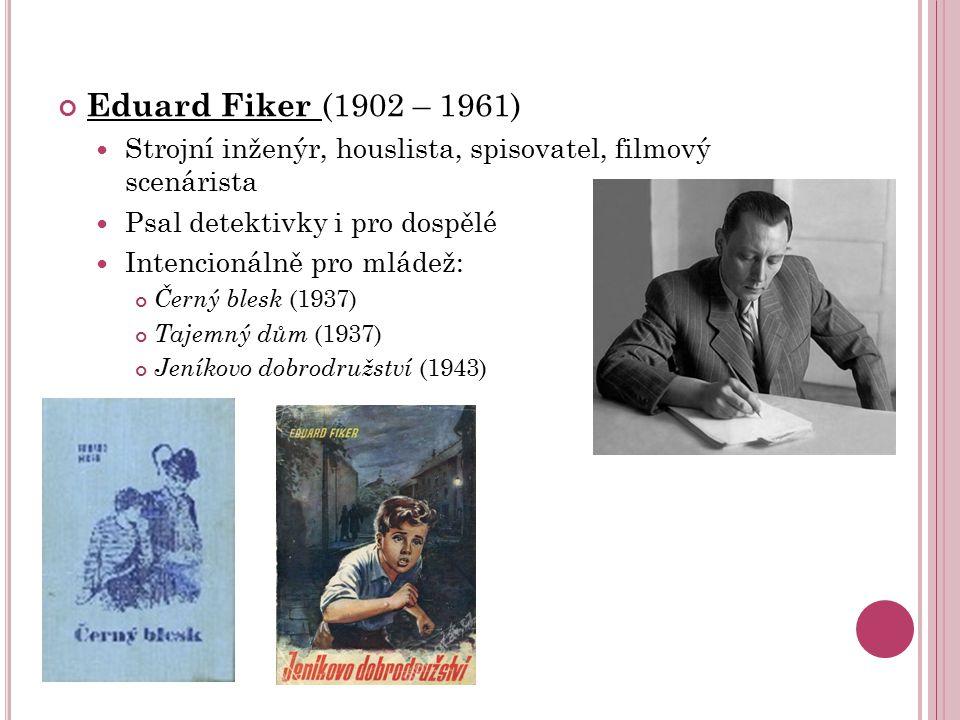 Eduard Fiker (1902 – 1961) Strojní inženýr, houslista, spisovatel, filmový scenárista. Psal detektivky i pro dospělé.