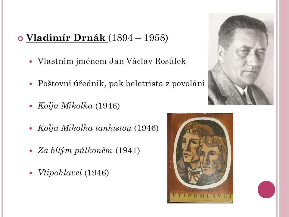 Vladimír Drnák (1894 – 1958) Vlastním jménem Jan Václav Rosůlek