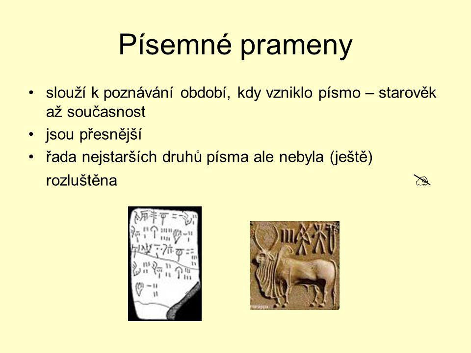 Písemné prameny slouží k poznávání období, kdy vzniklo písmo – starověk až současnost. jsou přesnější.