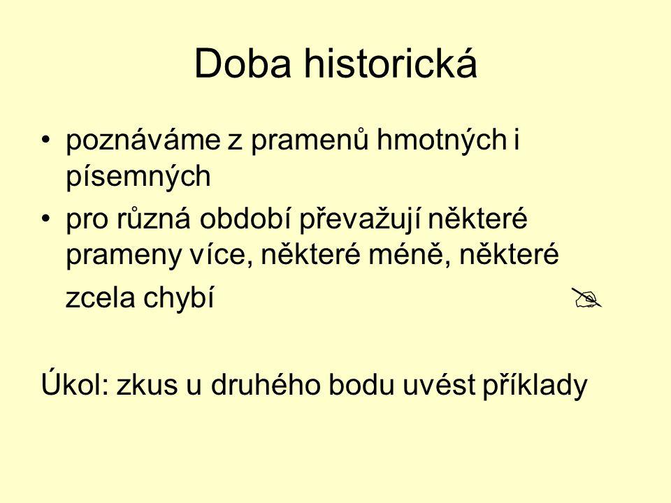 Doba historická poznáváme z pramenů hmotných i písemných
