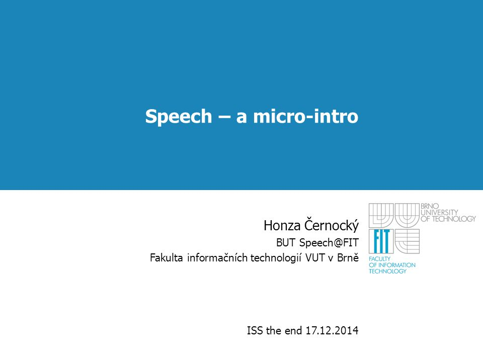 Speech – a micro-intro Honza Černocký BUT Speech@FIT