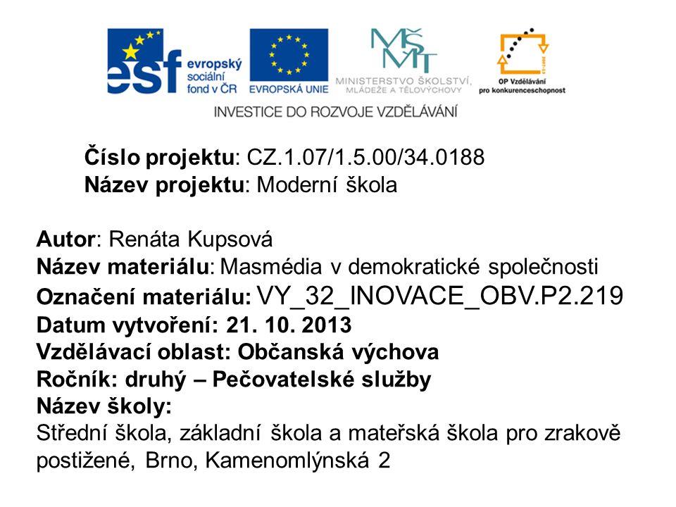 Číslo projektu: CZ.1.07/1.5.00/34.0188 Název projektu: Moderní škola. Autor: Renáta Kupsová. Název materiálu: Masmédia v demokratické společnosti.