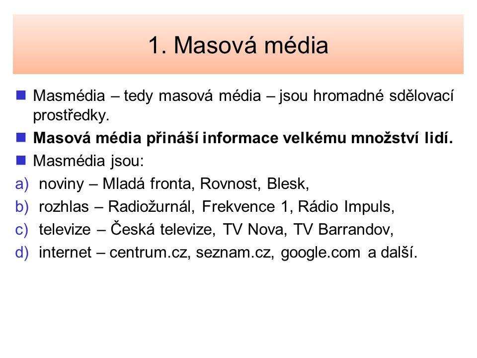 1. Masová média Masmédia – tedy masová média – jsou hromadné sdělovací prostředky. Masová média přináší informace velkému množství lidí.