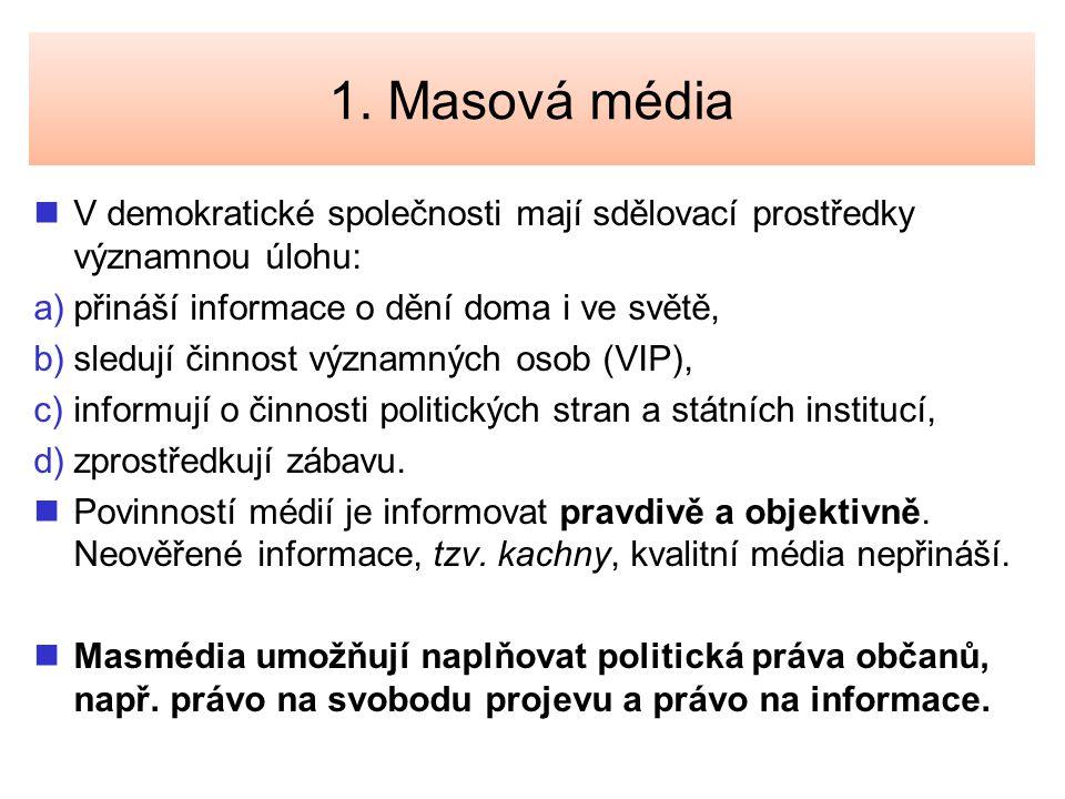1. Masová média V demokratické společnosti mají sdělovací prostředky významnou úlohu: přináší informace o dění doma i ve světě,