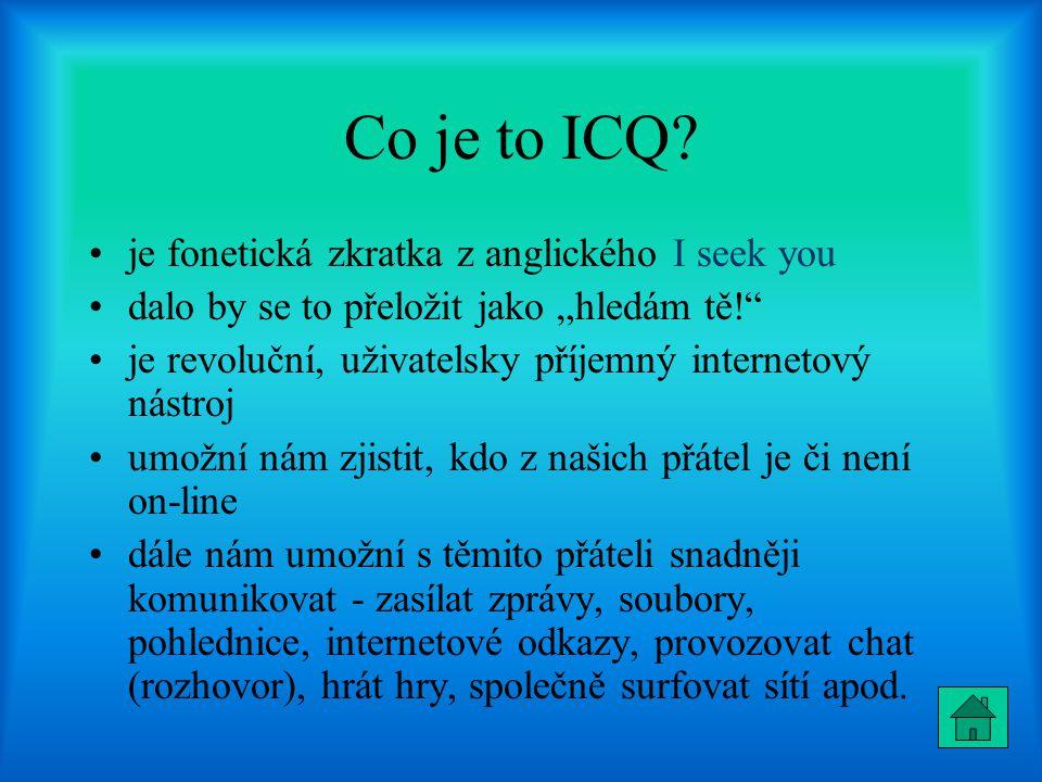 Co je to ICQ je fonetická zkratka z anglického I seek you