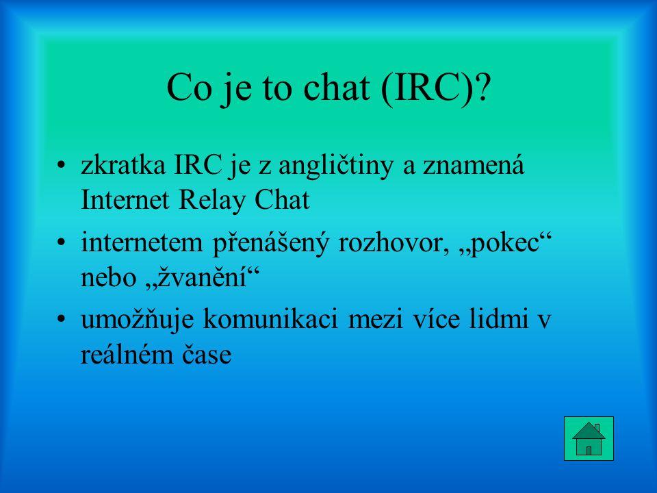 """Co je to chat (IRC) zkratka IRC je z angličtiny a znamená Internet Relay Chat. internetem přenášený rozhovor, """"pokec nebo """"žvanění"""