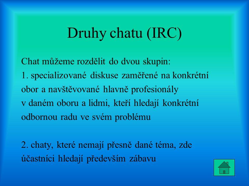 Druhy chatu (IRC) Chat můžeme rozdělit do dvou skupin: